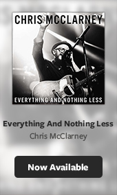 Chris McClarney - Everything and Nothing Less